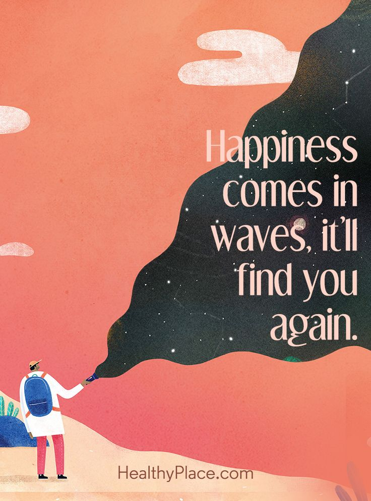 Quote on mental health: Happiness comes in waves, it'll find you again. www.H…