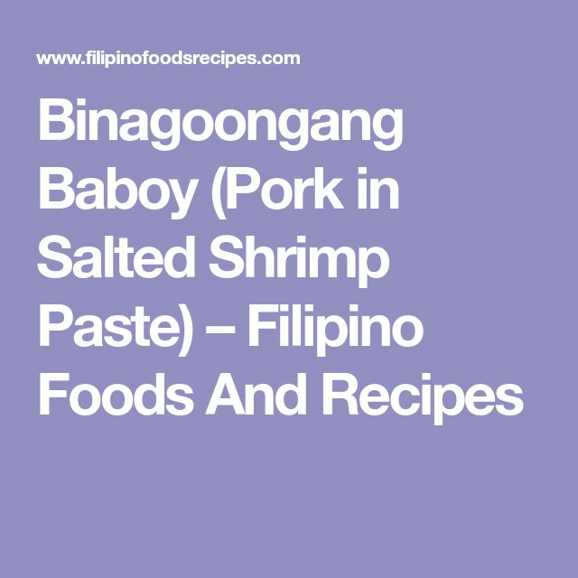 Binagoongang Baboy (Pork in Salted Shrimp Paste) – Filipino Foods And Recipes