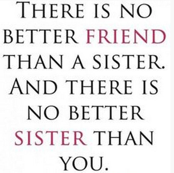 There is bo better freind than a sister