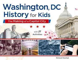 Washington, Dc, History for Kids: The Making of a Capital City, With 21 Activities (Paperback)