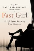 Fast girl : a life spent running from madness / Suzy Favor Hamilton, with Sarah Tomlinson.