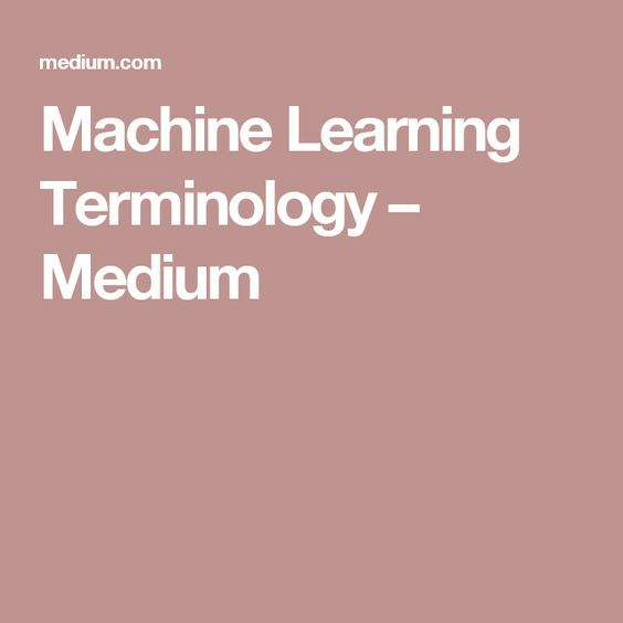 Machine Learning Terminology – Medium
