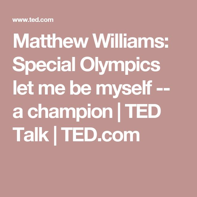 Matthew Williams: Special Olympics let me be myself -- a champion | TED Talk | TED.com