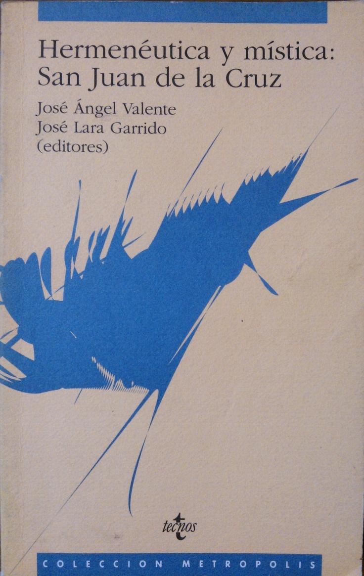 Herrmenéutica y mística: San Juan de la Cruz. Edición de Valente y Garrido #lagalatea
