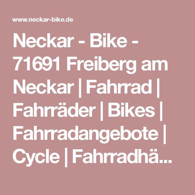 Neckar - Bike - 71691 Freiberg am Neckar  | Fahrrad | Fahrräder | Bikes | Fahrradangebote | Cycle | Fahrradhändler | Fahrradkauf | Angebote | MTB | Rennrad | E-Bike