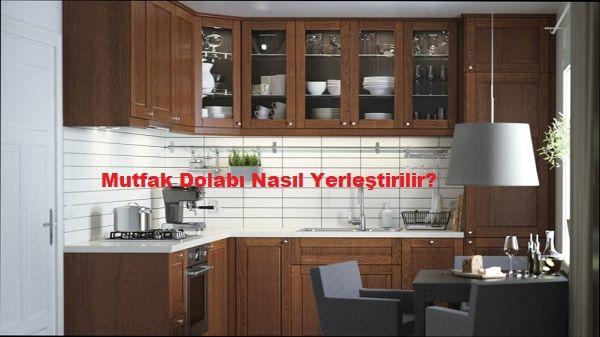 Mutfak Dolabi Nasil Yerlestirilir Dekorasyon Mutfak