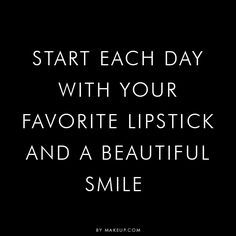 Start each day with your favorite lipstick and a beautiful smile.