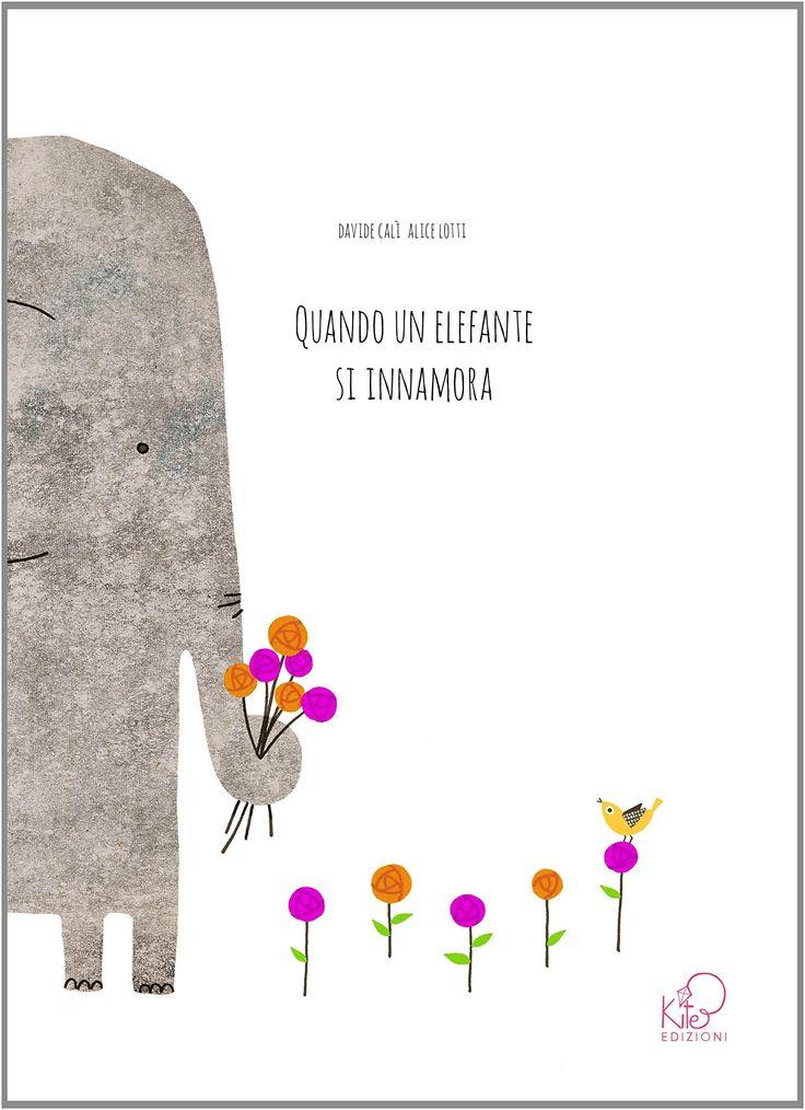 """Davide Calì, Alice Lotti """"Quando un elefante si innamora"""", Kite edizioni"""