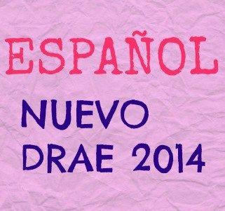 Nuevo Diccionario Real Academia Española 2014. Sus novedades y curiosidades.
