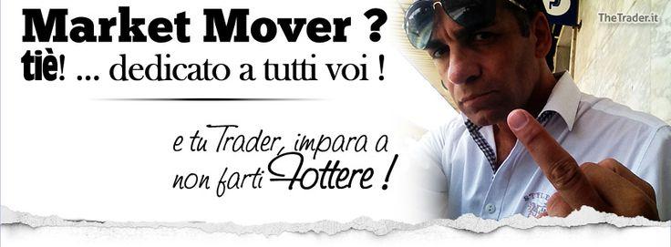 Impara a non farti fottere dai Market Mover !!! --> http://www.thetrader.it