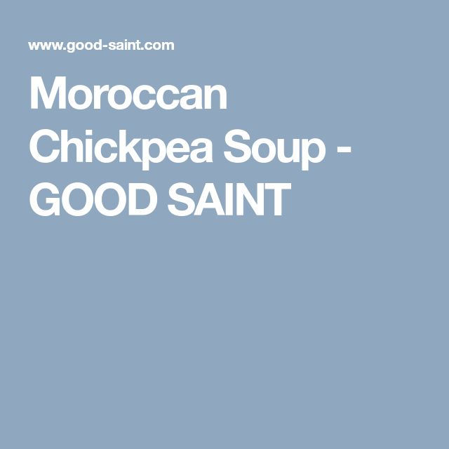 Moroccan Chickpea Soup - GOOD SAINT