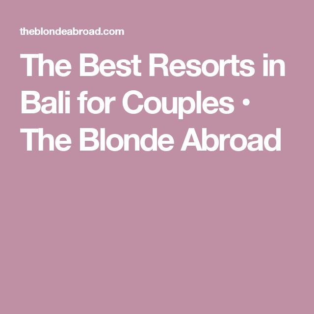 The Best Resorts in Bali for Couples • The Blonde Abroad