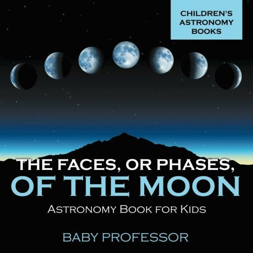 The Faces Err Phases of the Moon - Astronomy Book for Kids | Children's Astronomy Books...