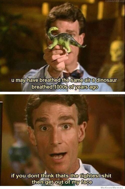 Bill Nye the science guy. (Crap its stuck in my head now...)