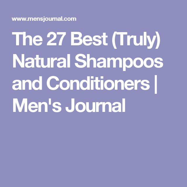 The 27 Best (Truly) Natural Shampoos and Conditioners | Men's Journal