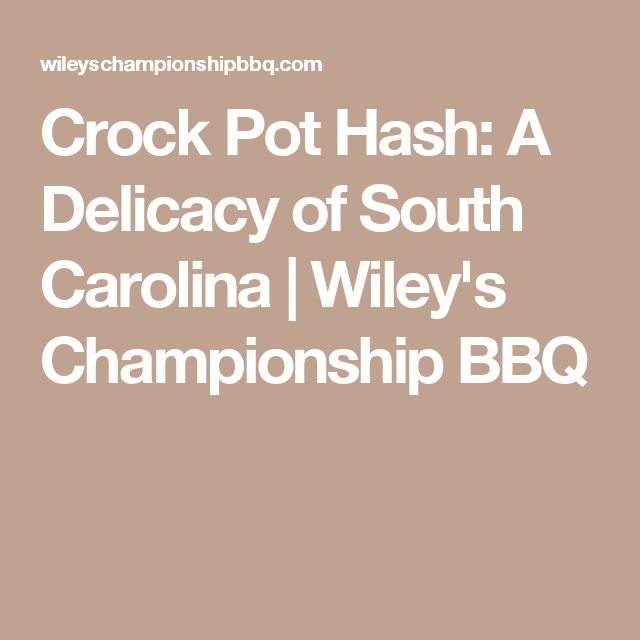 Crock Pot Hash: A Delicacy of South Carolina | Wiley's Championship BBQ