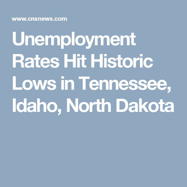 Unemployment Rates Hit Historic Lows in Tennessee, Idaho, North Dakota