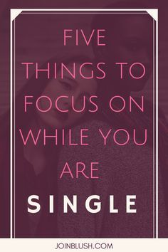 what to focus on while you are single, being single, single advice, dating tips, dating advice, feminism, female empowerment, single lady, single girl, single female, single woman