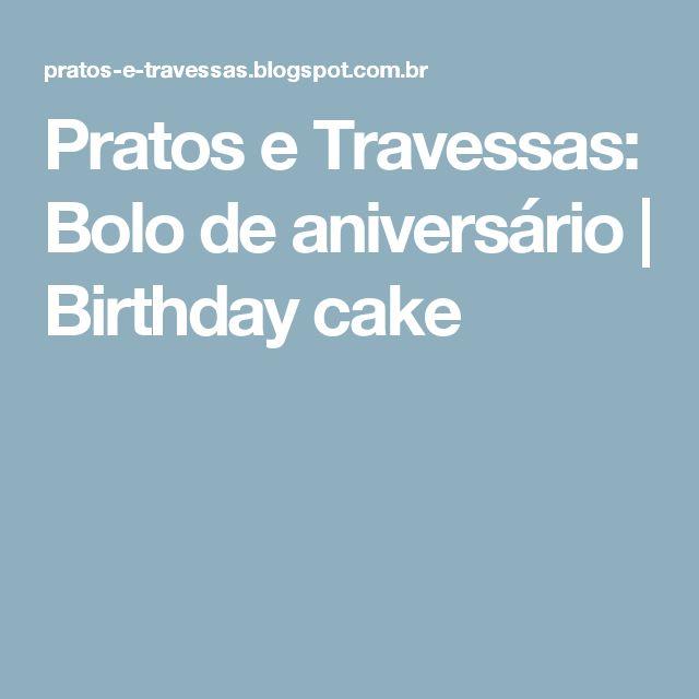 Pratos e Travessas: Bolo de aniversário   Birthday cake