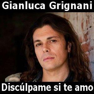 Gianluca Grignani - Disculpame si te amo acordes