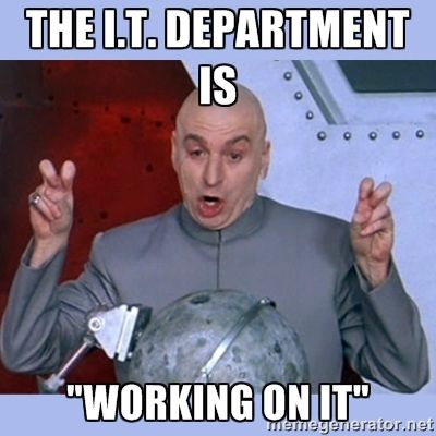 """THE I.T. DEPARTMENT IS """"WORKING ON IT"""" - Dr Evil meme"""
