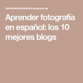 Aprender fotografía en español: los 10 mejores blogs