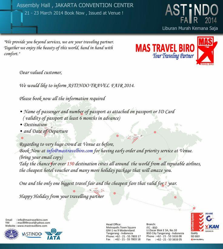 Gelaran Tahunan Astindo Fair 2014 - kunjungi booth kami di Astindo Fair 2014 (21-23 Maret) atau hubungi kami di : HEAD OFFICEMetropolis Town Square GM-1 No. 9 ModernlandTangerang 15117, IndonesiaPh. +6221-55780317 (Hunting)Fax. +6221-55780318BRANCH OFFICEITC BSD Blok E3A No. 10BSD Serpong, Tangerang Selatan - IndonesiaPh. +6221-53161608 (Hunting)Fax. +6221-53161605Email: info@mastravelbiro.comYm : mas999travel@yahoo.com