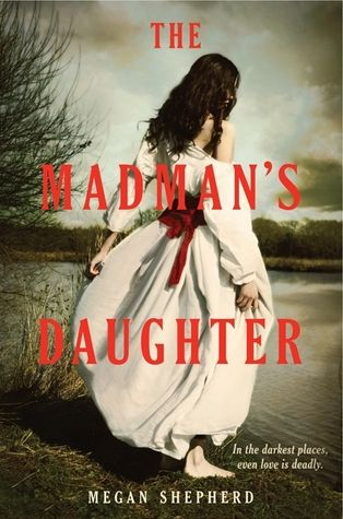 The Madman's Daughter (The Madman's Daughter #1) - Megan Shepherd