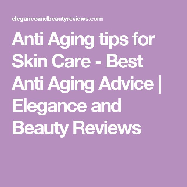 Anti Aging tips for Skin Care - Best Anti Aging Advice | Elegance and Beauty Reviews