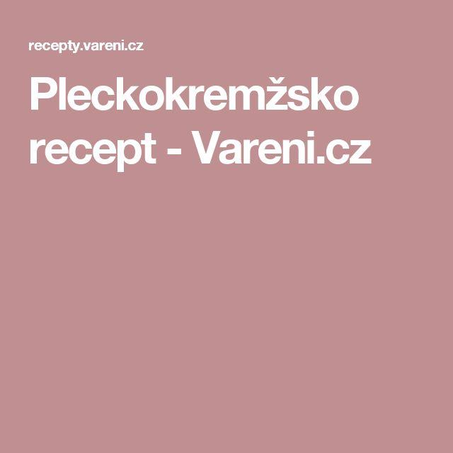 Pleckokremžsko recept - Vareni.cz