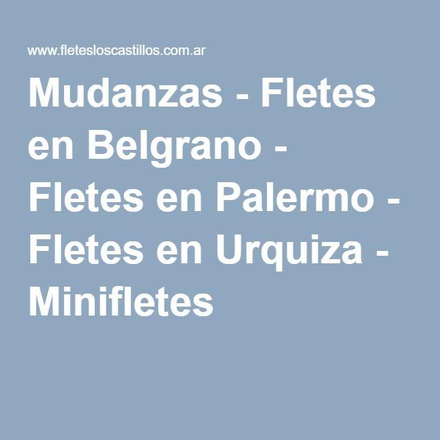 Mudanzas - Fletes en Belgrano - Fletes en Palermo - Fletes en Urquiza - Minifletes