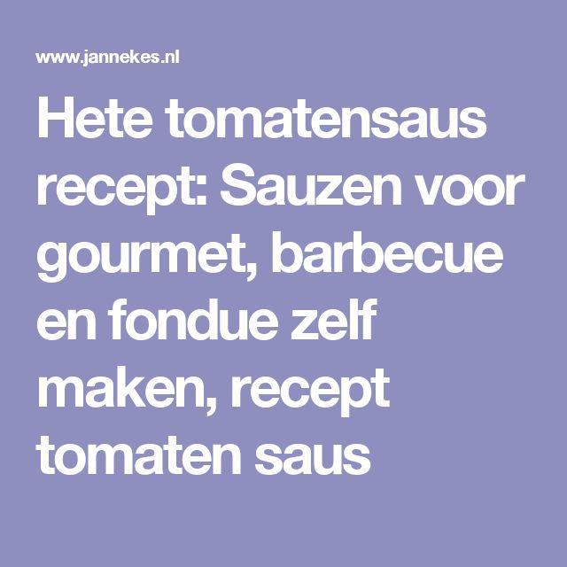 Hete tomatensaus recept: Sauzen voor gourmet, barbecue en fondue zelf maken, recept tomaten saus