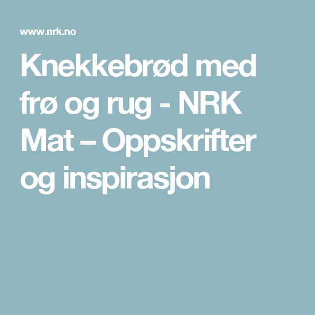 Knekkebrød med frø og rug - NRK Mat – Oppskrifter og inspirasjon