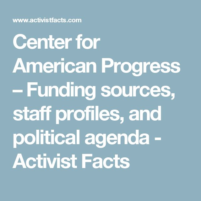 Center for American Progress – Funding sources, staff profiles, and political agenda - Activist Facts