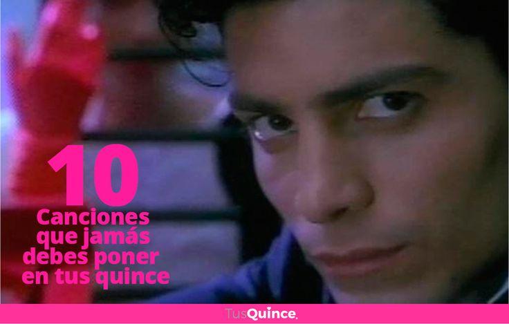 #Tips #TusQuincemx #Top 10  #Canciones que jamás debes poner en #TusQuince.