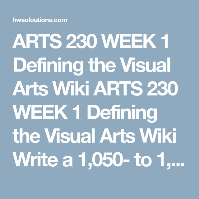 """ARTS 230 WEEK 1 Defining the Visual Arts Wiki ARTS 230 WEEK 1 Defining the Visual Arts Wiki Write a 1,050- to 1,400-word wiki entry on the subject of visual arts, in which you define the purpose and language of the visual arts. Imagine that your wiki entry on visual arts is to be included in a university's wiki about various subjects.According to Merriam Webster a wiki is """"a Web site that allows visitors to make changes, contributions, or corrections."""" This assignment, therefore, should be…"""