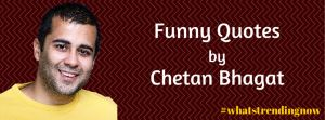 Funny Quotes by Chetan Bhagat