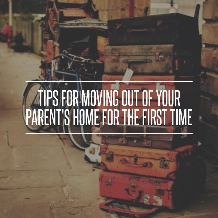 Tips for #Moving out of Your Parent's Home for the First Time ... #Independence