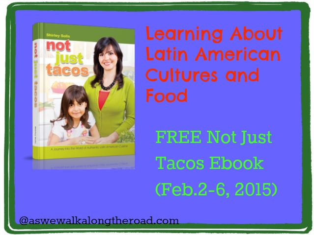 As We Walk Along the Road: Learning About Latin American Cultures and Food- Free Not Just Tacos Ebook From Shirley Solis; A great #geography and #cultures resource