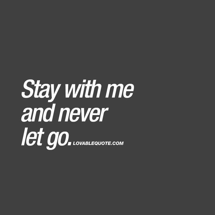 Stay with me and never let go.  ❤️  When you are so in love that all you want is to be with the one you love. Always. ❤️ www.lovablequote.com for all our quotes about love and relationships!  ❤️