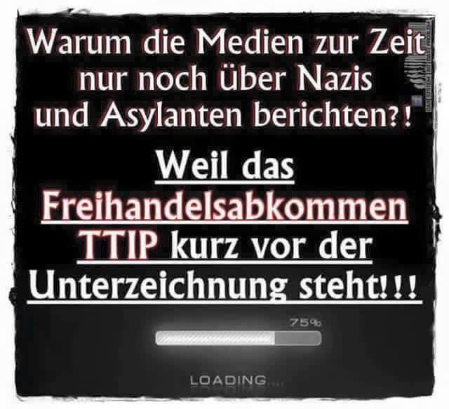 Warum die Medien zur Zeit nur noch über Nazis und Asylanten berichten? Weil das Freihandelsabkommen TTIP kurz vor der Unterzeichnung steht!!!