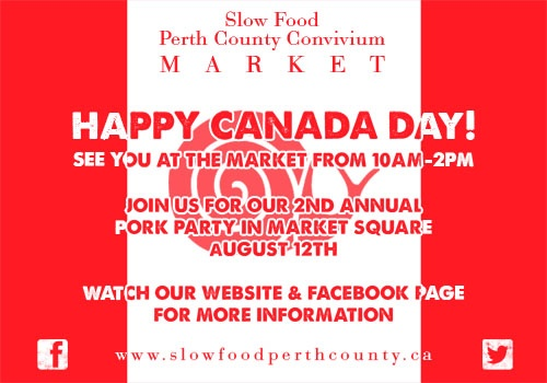Celebrate Canada Day at the Slow Food Perth County Convivium Market in Stratford today.  10am-2pm