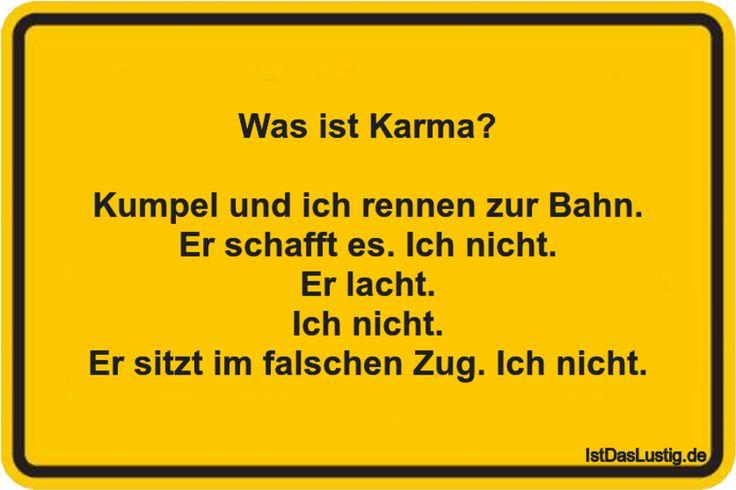 Was ist Karma? Kumpel und ich rennen zur Bahn. Er schafft es. Ich nicht. Er lacht. Ich nicht. Er sitzt im falschen Zug. Ich nicht. ... gefunden auf https://www.istdaslustig.de/spruch/2393 #lustig #sprüche #fun #spass
