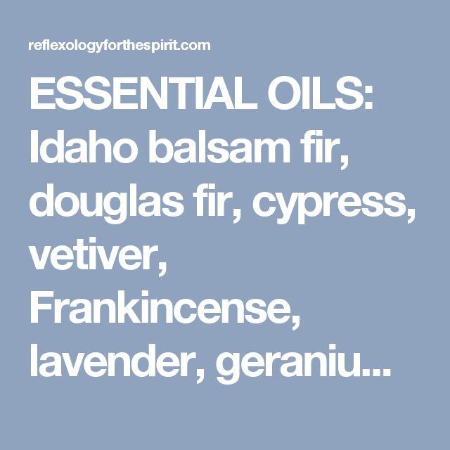 ESSENTIAL OILS: Idaho balsam fir, douglas fir, cypress, vetiver, Frankincense, lavender, geranium, palo santo, myrrh, patchouli, pine, rosewood, sage, or white fir.