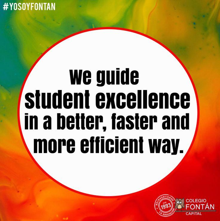 WE GUIDE STUDENT EXCELLENCE IN A BETTER, FASTER AND MORE EFFICIENT WAY.   COLEGIO FONTÁN CAPITAL DESDE 1993 REINVENTANDO LA EDUCACIÓN