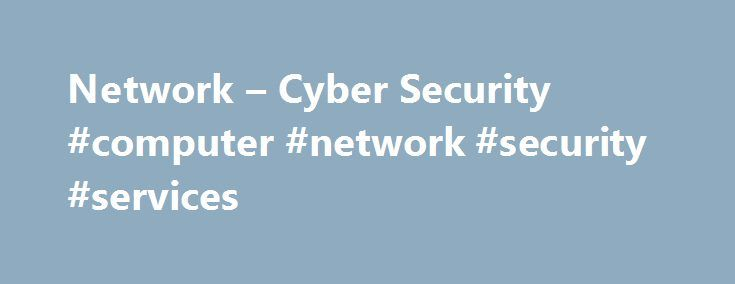 Network – Cyber Security #computer #network #security #services http://tickets.nef2.com/network-cyber-security-computer-network-security-services/  # Personal Wireless Service, devices and accessories. Internet, Phone, and TV FiOS service for the home. Business Enterprise Technology Wireless Solutions Solutions and services for organizations with 500 or more employees. Business Wireless Phones and Solutions Devices, plans and wireless services for organizations with less than 500 employees…