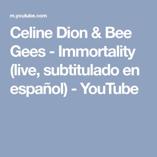 Celine Dion & Bee Gees - Immortality (live, subtitulado en español) - YouTube