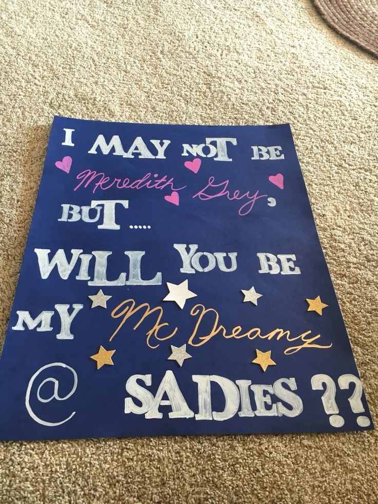 """Grey's anatomy themed sadies asking. """"I may not be Meredith grey, but... will you be my Mcdreamy @ sadies??"""""""