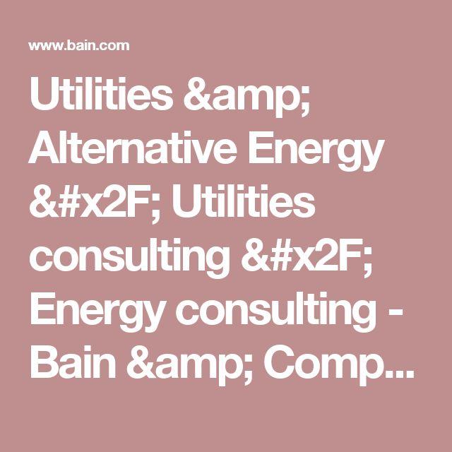 Utilities & Alternative Energy / Utilities consulting / Energy consulting - Bain & Company