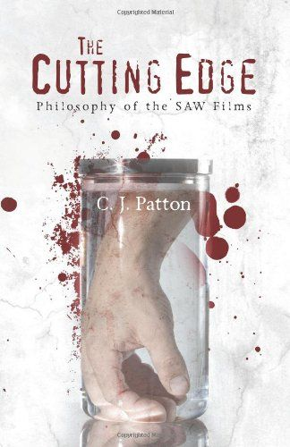 The Cutting Edge: Philosophy of the SAW Films by C. J. Patton 200 pp (2013) Analyzes the SAW movies, revealing their deeper meaning, comparing their philosophical concepts to the views of many philosophers throughout history, and demonstrates that they convey a fascinating blend of traditional and innovative philosophical thought. Examines the primary characters of the movies with a comprehensive index of the infamous Jigsaw traps.